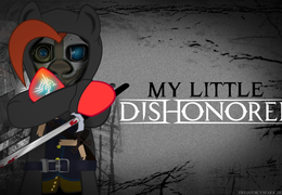 My Little Dishonored